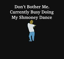 Don't Bother Me. Currently Busy Doing My Shmoney Dance Unisex T-Shirt