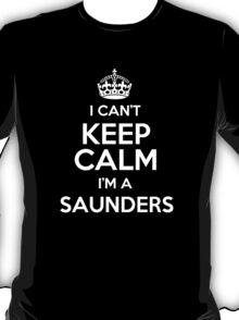 I can't keep calm I'm a Saunders T-Shirt