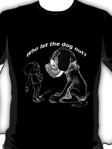 Who let the dog out, white version T-Shirt