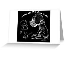 Who let the dog out, white version Greeting Card