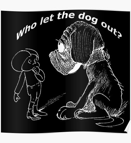 Who let the dog out, white version Poster