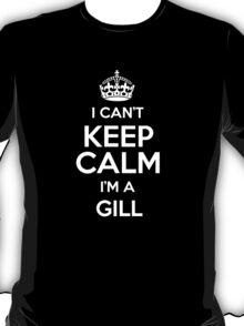I can't keep calm I'm a Gill T-Shirt