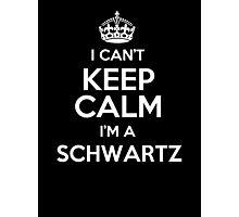 I can't keep calm I'm a Schwartz Photographic Print