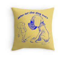 Who let the dog out, blue version Throw Pillow