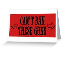 cant ban these guns Greeting Card