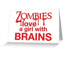Zombies love a girl with BRAINS Greeting Card
