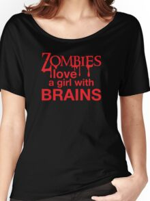 Zombies love a girl with BRAINS Women's Relaxed Fit T-Shirt