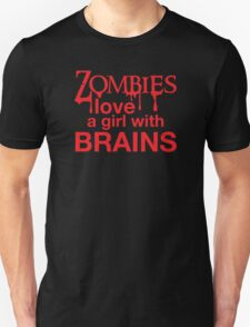 Zombies love a girl with BRAINS Unisex T-Shirt