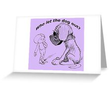 Who let the dog out, black version Greeting Card