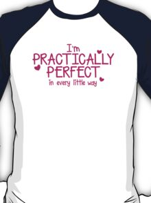 I'm PRACTICALLY PERFECT in every little way! T-Shirt