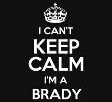 I can't keep calm I'm a Brady by keepingcalm