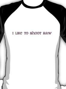 i like to shoot raw T-Shirt
