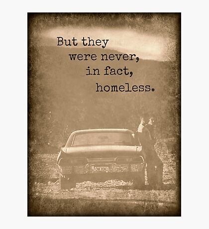 Never Homeless - New! Supernatural Winchesters design! Photographic Print