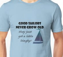 Good Sailors Never Grow Old, they just get a little Dinghy! Unisex T-Shirt