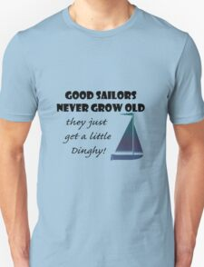 Good Sailors Never Grow Old, they just get a little Dinghy! T-Shirt