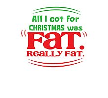 All I got for Christmas was FAT really FAT! Photographic Print