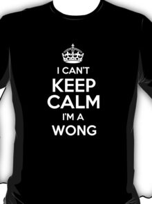 I can't keep calm I'm a Wong T-Shirt