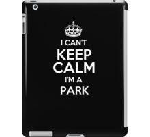 I can't keep calm I'm a Park iPad Case/Skin