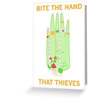 Bite The Hand That Thieves Greeting Card