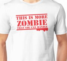 THIS IS MORE ZOMBIE THAN YOU CAN HANDLE Unisex T-Shirt