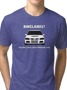 'Ringlands? We Dont Have Those Problems Here' Mitsubishi Evo Gag Design Sticker / Tee Tri-blend T-Shirt