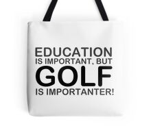 Golf - Education Is Important But Golf Is Importanter! T Shirts, Stickers and Other Gifts Tote Bag