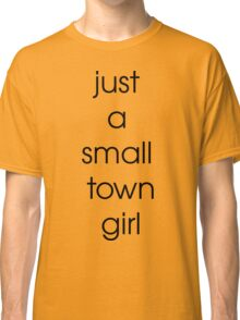 Just A Small Town Girl Classic T-Shirt
