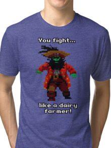 You fight like a dairy farmer!  Tri-blend T-Shirt