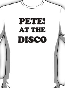 Pete! at the disco! (Black) T-Shirt
