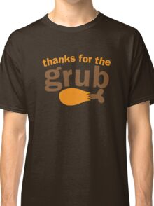 THANKS FOR THE GRUB! with chicken drumstick for THANKSGIVING Classic T-Shirt