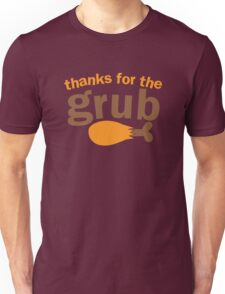 THANKS FOR THE GRUB! with chicken drumstick for THANKSGIVING Unisex T-Shirt