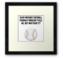 A Day Without Softball Framed Print