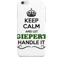 Keep Calm and Let GIEPERT Handle it iPhone Case/Skin