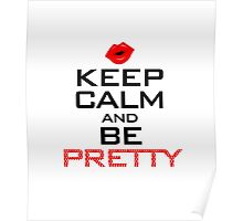 KEEP CALM AND BE PRETTY Poster