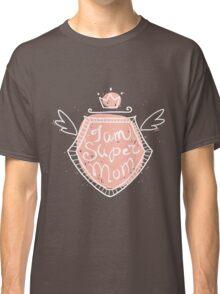 I am super mom Classic T-Shirt