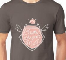 I am super mom Unisex T-Shirt