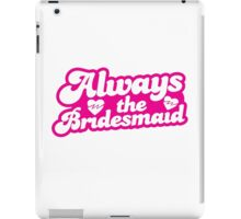 Always the Bridesmaid!  iPad Case/Skin