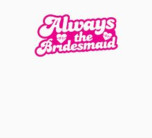 Always the Bridesmaid!  Womens Fitted T-Shirt