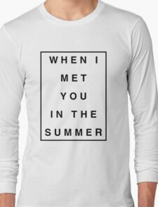 When I Met You In The Summer Long Sleeve T-Shirt