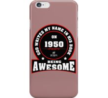 God writes my name in his book in 1950, 65 years being awesome iPhone Case/Skin