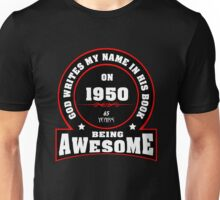 God writes my name in his book in 1950, 65 years being awesome Unisex T-Shirt