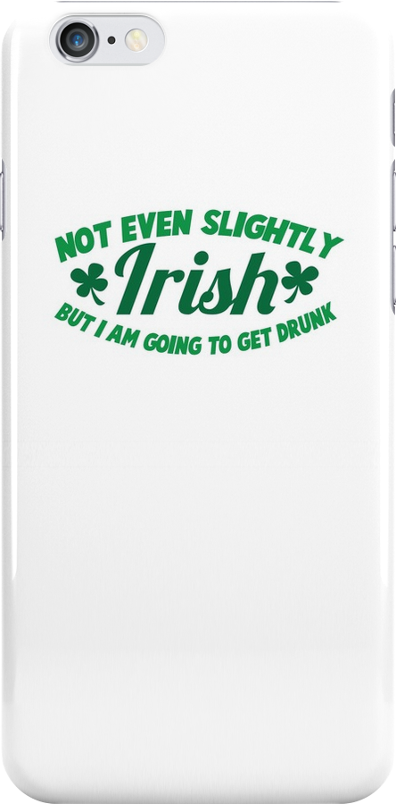 Not even slightly IRISH but I am going to get DRUNK by jazzydevil