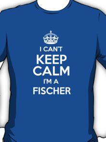 I can't keep calm I'm a Fischer T-Shirt