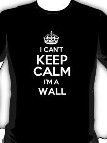 I can't keep calm I'm a Wall T-Shirt