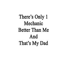 There's Only 1 Mechanic Better Than Me And That's My Dad  by supernova23