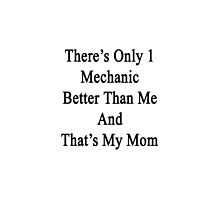 There's Only 1 Mechanic Better Than Me And That's My Mom  by supernova23