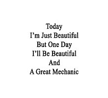 Today I'm Just Beautiful But One Day I'll Be Beautiful And A Great Mechanic  by supernova23