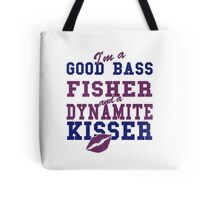 I'M A GOOD BASS FISHER AND A DYNAMITE KISSER Tote Bag