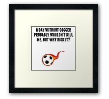 A Day Without Soccer Framed Print