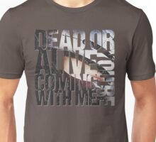 Dead or Alive, You're Coming With Me Unisex T-Shirt